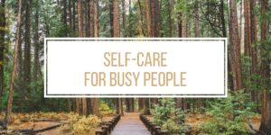 How To Practice Self-Care Even If You're Super Busy